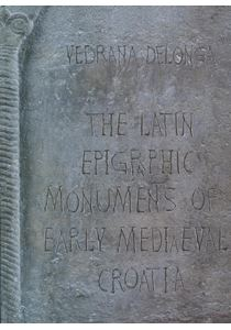 The Latin Epigraphic Monuments of Early Mediaeval Croatia